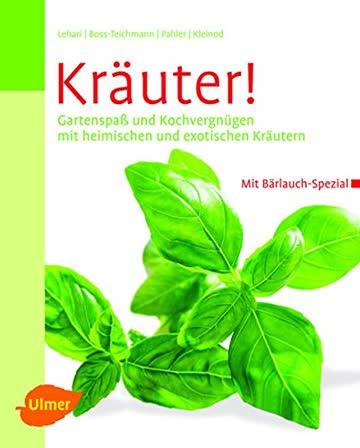 Kräuter!: Gartenspaß und Kochvergnügen mit heimischen und exotischen Kräutern