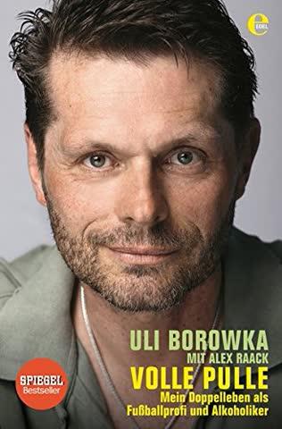 Uli Borowka: Volle Pulle: Mein Doppelleben als Fussballprofi und Alkoholiker