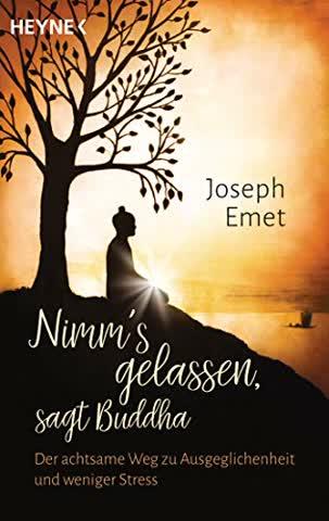 Nimm's gelassen, sagt Buddha: Der achtsame Weg zu Ausgeglichenheit und weniger Stress