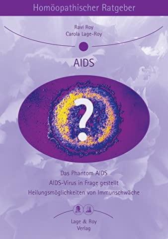AIDS: Das Phantom AIDS; AIDS-Virus in Frage gestellt; Heilungsmöglichkeiten von Immunschwäche