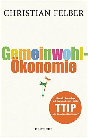 Die Gemeinwohl-Ökonomie: Überarb. Neuauflage mit Download des EBooks TTIP