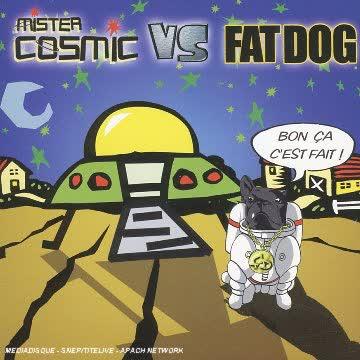 Mister Cosmic Vs.Fat Dog - Bon Ca C'est Fait!
