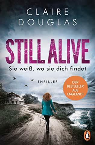 STILL ALIVE - Sie weiß, wo sie dich findet: Thriller - Der Bestseller aus England