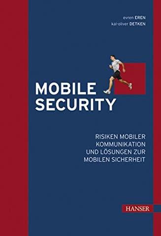 Mobile Security: Risiken mobiler Kommunikation und Lösungen zur mobilen Sicherheit