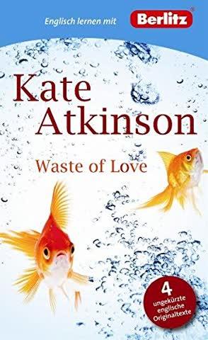 Englisch lernen mit Kate Atkinson: Waste of Love (Berlitz Englisch lernen mit Bestsellerautoren)