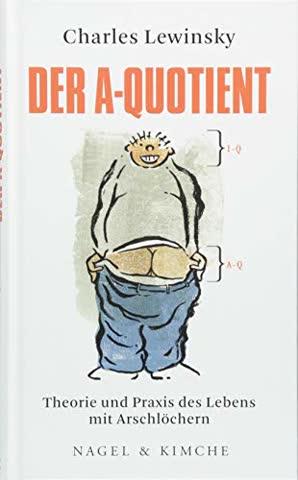Der A-Quotient: Theorie und Praxis des Lebens mit Arschlöchern