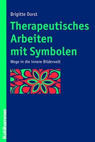 Therapeutisches Arbeiten mit Symbolen: Wege in die innere Bilderwelt