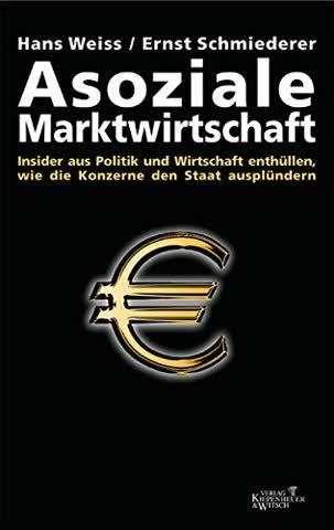 Asoziale Marktwirtschaft: Insider aus Politik und Wirtschaft enthüllen, wie die Konzerne den Staat ausplündern
