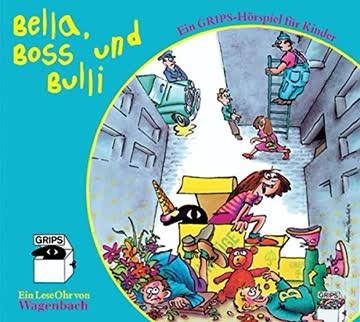 Bella, Boss und Bulli. Ein GRIPS-Hörspiel für Kinder: Für Menschen ab 6 Jahren (Wagenbachs Leseohr)
