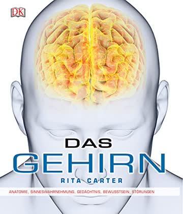 Das Gehirn: Anatomie, Sinneswahrnehmung, Gedächtnis, Bewusstsein, Störungen