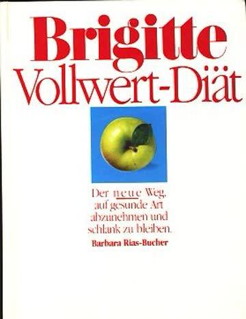 Brigitte-Vollwert-Diät - Der. neue Weg auf gesunde Art abzunehmen und schlank zu bleiben.