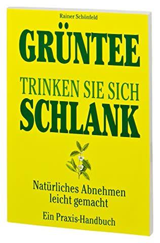 Grüntee Trinken Sie sich schlank - Natürliches Abnehmen leicht gemacht - Ein Praxis Handbuch