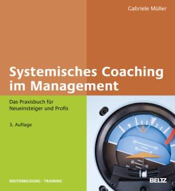 Systemisches Coaching im Management: Das Praxisbuch für Neueinsteiger und Profis