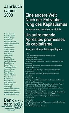 Jahrbuch Denknetz 2008 Eine andere Welt. Nach der Entzauberung des Kapitalismus: Analysen und Impulse zur Politik