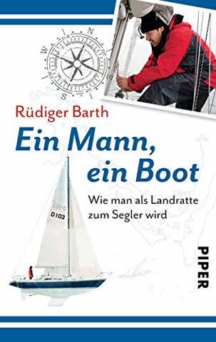 Ein Mann ein Boot: Wie man als Landratte zum Segler wird