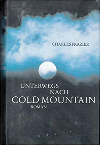 Charles Frazier:Unterwegs nach Cold Mountain Gebundenes Buch