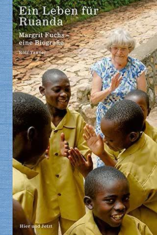 Ein Leben für Ruanda: Margrit Fuchs - eine Biografie