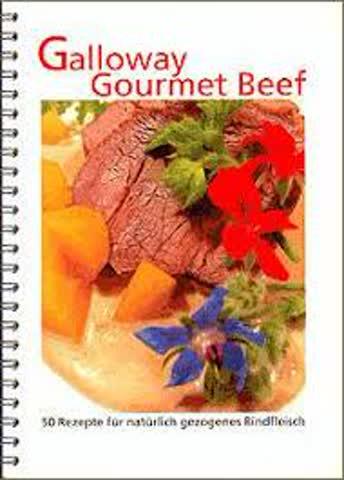 Galloway Gourmet Beef. 50 Rezepte für natürlich gezogenes Rindfleisch