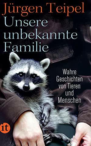 Unsere unbekannte Familie: Wahre Geschichten von Tieren und Menschen (insel taschenbuch)