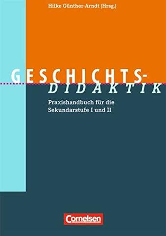 Geschichts-Didaktik: Praxishandbuch für die Sekundarstufe 1 und 2