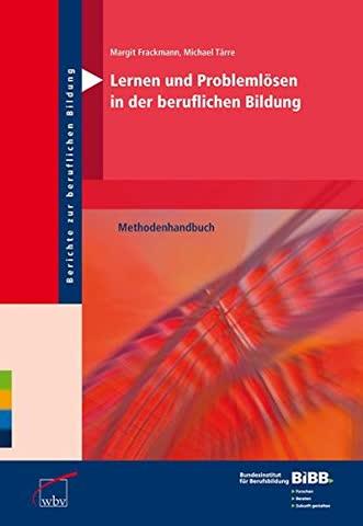 Lernen und Problemlösen in der beruflichen Bildung: Methodenhandbuch (Berichte zur beruflichen Bildung)