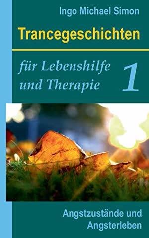 Trancegeschichten für Lebenshilfe und Therapie. Band 1: Angstzustände und Angsterleben
