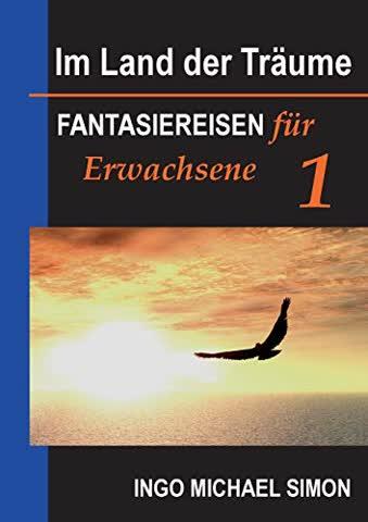 Im Land der Träume: Fantasiereisen für Erwachsene. Band 1