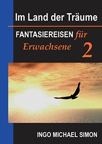 Im Land der Träume 2: Fantasiereisen für Erwachsene - Psychosomatik, Panikanfälle