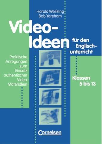 Video-Ideen für den Englischunterricht: Praktische Anregungen zum Einsatz authentischer Video-Materialien für die Klassen 5 bis 13