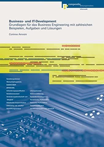 Business- und IT-Development: Grundlagen für das Business Engineering mit zahlreichen Beispielen, Aufgaben und Lösungen (Informatik)