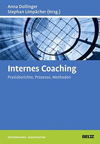 Internes Coaching: Praxisberichte, Prozesse, Methoden