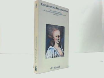 Ein fahrendes Frauenzimmer: Die Lebenserinnerungen der Komödiantin Karoline Schulze-Kummerfeld. 1745-1815