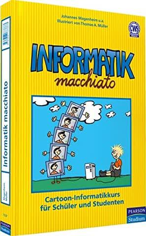 Informatik macchiato: Cartoon-Kurs für Schüler und Studenten (Pearson Studium - Scientific Tools)