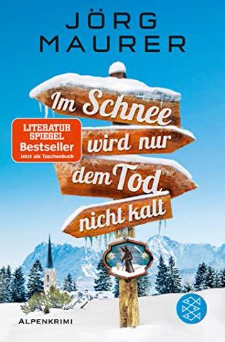 Im Schnee wird nur dem Tod nicht kalt: Alpenkrimi (Kommissar Jennerwein ermittelt)