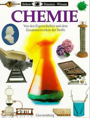 Chemie. Von den Eigenschaften und dem Zusammenwirken der Stoffe