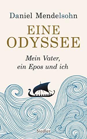 Eine Odyssee: Mein Vater, ein Epos und ich - Der internationale Bestseller