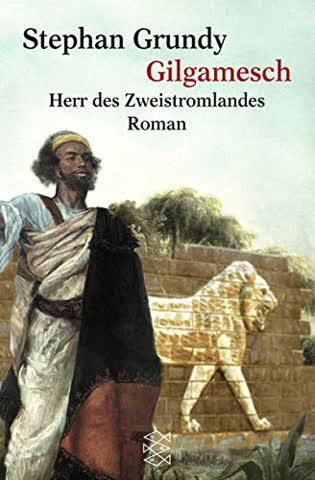 Gilgamesch: Herr des Zweistromlandes. Roman (Fischer Taschenbücher)