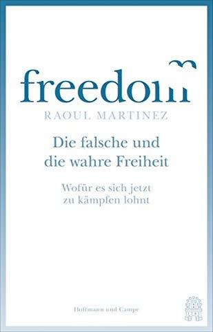 Die falsche und die wahre Freiheit: Wofür es sich jetzt zu kämpfen lohnt