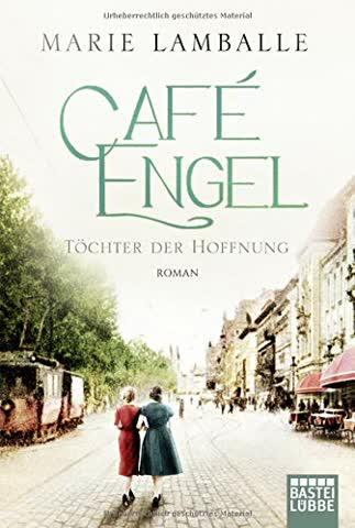 Café Engel: Töchter der Hoffnung. Roman