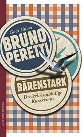 Bruno Peretti: Bärenstark - Dreizehn unblutige Kurzkrimis
