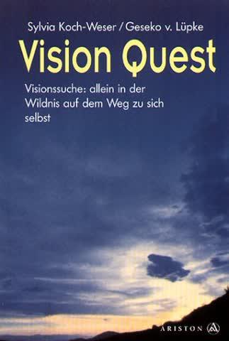 Vision Quest: Visionssuche: allein in der Wildnis auf dem Weg zu sich selbst