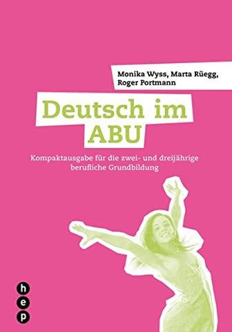 Deutsch im ABU: Kompaktausgabe für die zwei- und dreijährige berufliche Grundbildung
