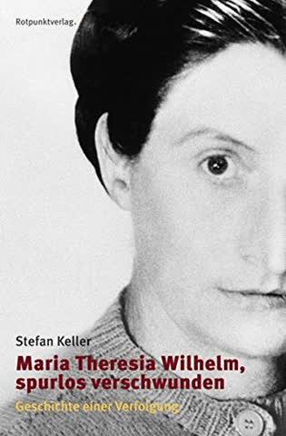 Maria Theresia Wilhelm - spurlos verschwunden: Geschichte einer Verfolgung