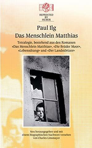 Das Menschlein Matthias. Tetralogie bestehend aus den Romanen: Das Menschlein Matthias / Die Brüder Moor / Lebensdrang / Der Landstörtzer (Reprinted by Huber)