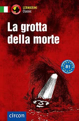 La grotta della morte: Italienisch B1 (Compact Lernkrimi Classic)