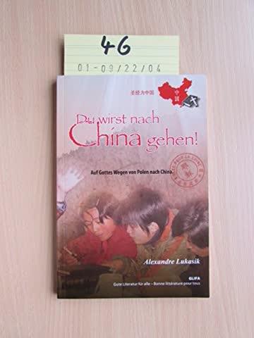 Du wirst nach China gehen! Auf Gottes Wegen von Polen nach China