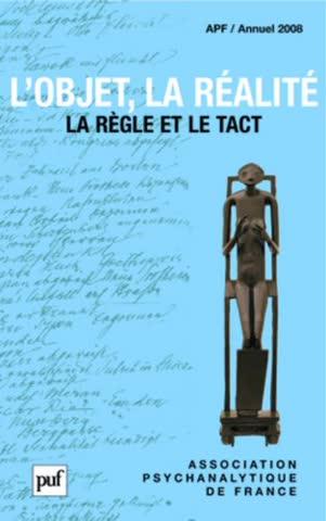 L'objet, la réalité. Annuel 2008 - APF: La règle et le tact (Annuel de l'Association psychanalytique de France) (Hors collection)