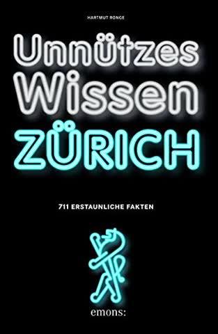Unnützes Wissen Zürich - 711 erstaunliche Fakten