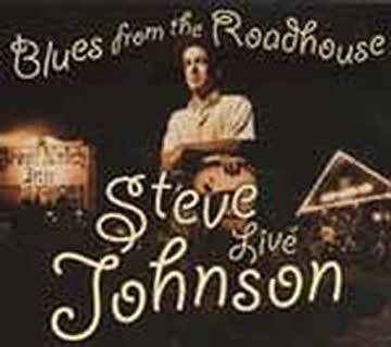 Steve Johnson - Blues from the Roadhouse - Live