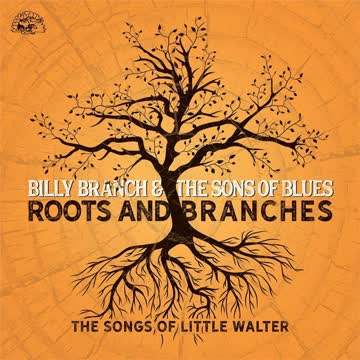 Billy Branch & The Sons of Blues - Roots and Branches – The Songs of Little Walter